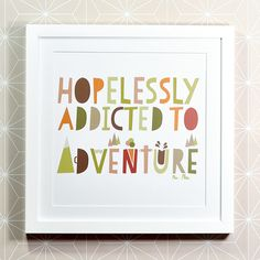 Hopelessly Addicted To Adventure print by Bread & Jam