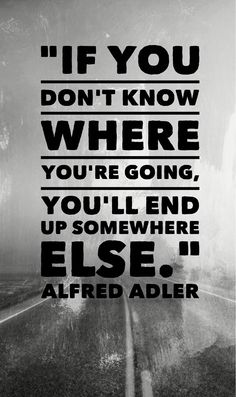 """""""If you don't know where you're going, you'll end up somewhere else."""" Alfred…"""