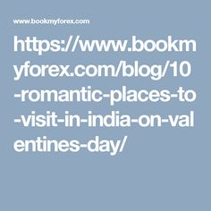 https://www.bookmyforex.com/blog/10-romantic-places-to-visit-in-india-on-valentines-day/