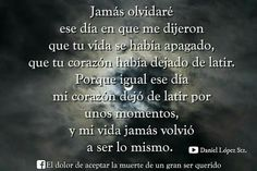 Jamas olvidare el dia en que me dijeron que tu vida se habia apagado I Miss You Dad, Grieving Quotes, Magic Words, My True Love, Always Love You, Spanish Quotes, Good Thoughts, Grief, Decir No
