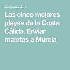 Las cinco mejores playas de la Costa Cálida. Enviar maletas a Murcia