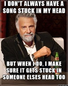 theres always music stuck in my head | don't always have a song stuck in my head | Memes.com