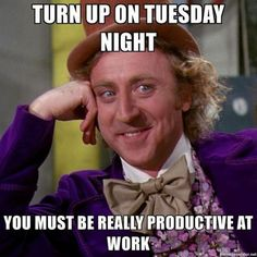 Turning up on Tuesday night? You must be really productive at work. #Tuesday #funny #humor #memes #funnymemes Flirting Quotes, Funny Quotes, Funny Memes, Hilarious, Sarcasm Quotes, Sarcasm Humor, Memes Humor, Funny Shit, Work Memes