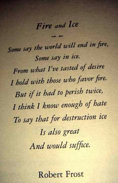 """Fire and Ice"" by Robert Frost-Definitely one of my favorite poems. I really love Robert Frost Poem Quotes, Words Quotes, Life Quotes, Sayings, Relationship Quotes, Friend Quotes, Qoutes, The Words, Pretty Words"