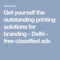 Get yourself the outstanding printing solutions for branding - Delhi - free classified ads