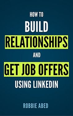 How to Build Relationships and Get Job Offers Using LinkedIn: A No BS Guide to LinkedIn, http://www.amazon.com/gp/product/B07399QPP1/ref=cm_sw_r_pi_eb_0h6uzbPAVT3TW