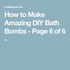How to Make Amazing DIY Bath Bombs - Page 6 of 6 -