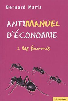 Antimanuel d'économie : Tome 1, Les fourmis de Bernard Maris http://www.amazon.fr/dp/2749500788/ref=cm_sw_r_pi_dp_X6X9vb1EVQGXE