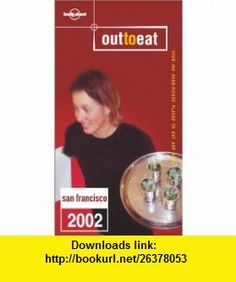 Out to Eat San Francisco (Lonely Planet Out to Eat) (9781740592703) Kim Zetter, Andrew Dean Nystrom , ISBN-10: 1740592700  , ISBN-13: 978-1740592703 ,  , tutorials , pdf , ebook , torrent , downloads , rapidshare , filesonic , hotfile , megaupload , fileserve