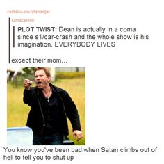 """Supernatural / """"you know you've been bad when Satan climbs out of hell to tell you to shut up."""""""