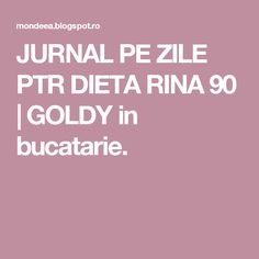 JURNAL PE ZILE PTR DIETA RINA 90 | GOLDY in bucatarie. Rina Diet, Fitness Inspiration, Diet Recipes, The Cure, Fitness Motivation, Good Food, Health, Blog, Mary
