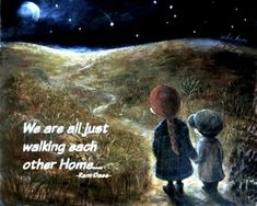 Hugely Popular Print by Nino Chakvetadze We are just walking each other home by Ram Dass now available as a Magnet in a beautiful Postcard Size. Standard Postcard Size, Ram Dass, Original Quotes, Mini Paintings, Image Hd, Prayers, Walking, Inspirational Quotes, Inspiring Sayings