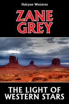 The Light of Western Stars by Zane Grey