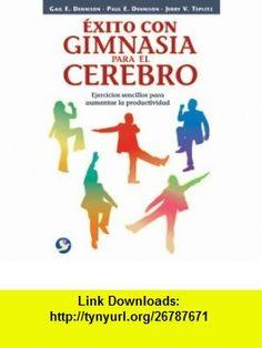 Exito con gimnasia para el cerebro Ejercicios sencillos para aumentar la productividad (Spanish Edition) (9789688607572) Gail E. Dennison, Patricia E. Dennison, Paul E. Dennison, Jerry V. Teplitz, Florencia Podesta , ISBN-10: 9688607576  , ISBN-13: 978-9688607572 ,  , tutorials , pdf , ebook , torrent , downloads , rapidshare , filesonic , hotfile , megaupload , fileserve