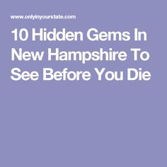 10 Hidden Gems In New Hampshire To See Before You Die