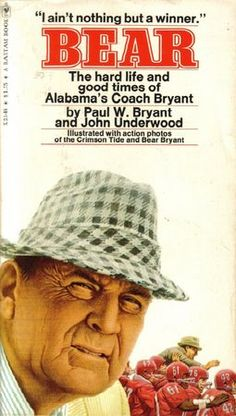"""Bear: The Hard Life and Good Times of Alabama's Coach Bryant,"" Paul ""Bear"" Bryant and John Underwood, 1973 This is a brilliant book, a great marriage of a colorful storyteller in Bryant and a fine writer in John Underwood, a top staffer for years at Sports illustrated. The book, told in Bryant's inimitable voice, is salty, funny and candid - a fine read about a true American folk hero even for those who are not hard-core Crimson Tide fans."
