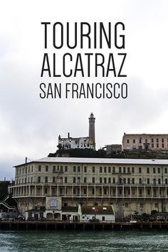A look inside Alcatraz in San Francisco plus tips on how to make your trip effortless. San Francisco Vacation, San Francisco Travel, San Francisco Bay, San Francisco California, San Francisco Alcatraz, San Francisco Tours, Pacific Coast Highway, West Coast Road Trip, San Diego