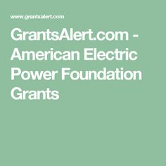 GrantsAlert.com - American Electric Power Foundation Grants