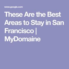These Are the Best Areas to Stay in San Francisco | MyDomaine