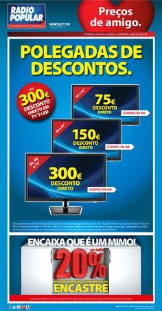 POLEGADAS DE DESCONTOS - Até 300€ de desconto direto em TVs LED.  Compre online: http://www.radiopopular.pt/newsletter/2013/52/