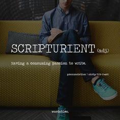 Scripturient (adj.) Having a consuming passion to write.