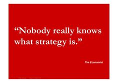 what-is-strategy-1687829 by Marc Sniukas via Slideshare - a good summary of what strategy is and why it is important