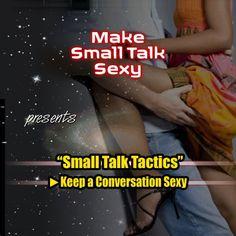 Small Talk Tactics: Making Small Talk Sexy