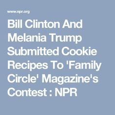 Bill Clinton And Melania Trump Submitted Cookie Recipes To 'Family Circle' Magazine's Contest : NPR
