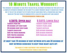 10 Minute Total Body Travel Workout!  The A days work shoulders, arms, chest and upper abs while the B days work quads, glutes, sides and lower abs. Its a great routine to use when youre going to be away from home for a while or at University when you have limited time for fitness!  ~  I head out to the Virgin Islands tomorrow for a tropical marine biology trip with Bucknell and wanted a fitness plan that I could do even while away. It needed to be short so I could work it into th