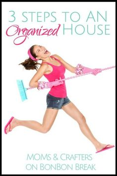 3 steps organized house - great tips to clear the clutter!