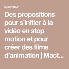Des propositions pour s'initier à la vidéo en stop motion et pour créer des films d'animation | Macternelle.fr