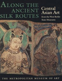 The Metropolitan Museum of Art - Titles with full-text online. Along the Ancient Silk Routes (Central Asian Art)