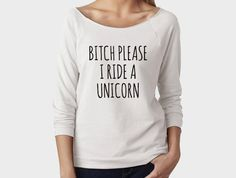 Btch Please I ride a Unicorn Wideneck Slouchy by HOUSEofKOLESON