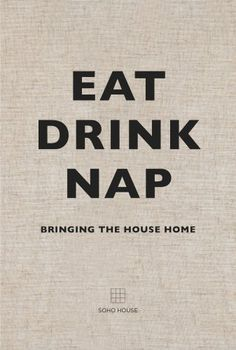 Eat Drink Nap: Bringing the House Home by Soho House http://www.amazon.com/dp/1848094116/ref=cm_sw_r_pi_dp_I0O.vb0Z7STEG