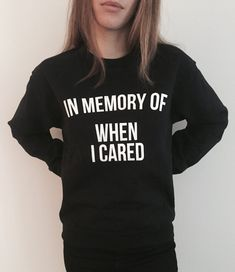 In memory of when i cared sweatshirt funny slogan saying for womens girls crewneck fresh dope swag tumblr blogger