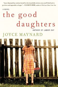 The Good Daughters - Joyce Maynard - Liked better than Labor Day