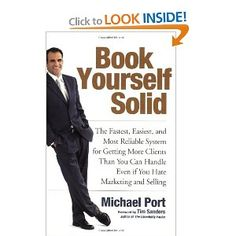 Book Yourself Solid: The Fastest, Easiest, and Most Reliable System for Getting More Clients Than You Can Handle Even if You Hate Marketing and Selling: Michael Port, Tim Sanders: 9780470281901: Amazon.com: Books