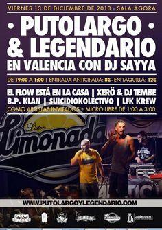 VIERNES 13 DE DICIEMBRE, SALA AGORA LIVE-VALENCIA: -PUTO LARGO Y LEGENDARIO -DJ SAYYA -EL FLOW ESTA EN LA CASA -DJ TEMBE -REPUBLIKANOS -PUNO EN BOKA -FUERA DE CONTEXTO -KIRO