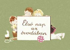 Elsõ nap az óvodában Children's Literature, Montessori, Nap, Kindergarten, Elsa, Preschool, Place Card Holders, Retro, Education