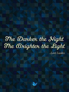 {Inspiring Words collection: Quote #6}  Darker Night, Brighter Light. Levi Lusko