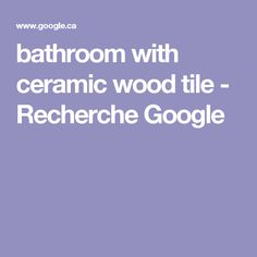bathroom with ceramic wood tile - Recherche Google