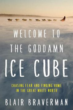 Welcome to the Goddamn Ice Cube: Chasing Fear and Finding Home in the Great…