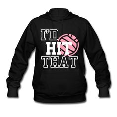 I'd Hit That Volleyball Hoodie | Spreadshirt | ID: 5327253 This.