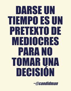 """""""Darse un #Tiempo es un #Pretexto de #Mediocres para no tomar una #Decision"""". #Citas #Frases"""