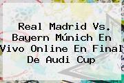http://tecnoautos.com/wp-content/uploads/imagenes/tendencias/thumbs/real-madrid-vs-bayern-munich-en-vivo-online-en-final-de-audi-cup.jpg Real Madrid. Real Madrid vs. Bayern Múnich en vivo online en final de Audi Cup, Enlaces, Imágenes, Videos y Tweets - http://tecnoautos.com/actualidad/real-madrid-real-madrid-vs-bayern-munich-en-vivo-online-en-final-de-audi-cup/