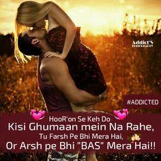 "HooR'on Se Keg Do Kisi Ghumaan Mein Na Rahe,    Tu Farsh Pe Bhi Mera Hai, OR Arsh pe Bhi ""Bas Mera Hai!! Follow Me @faceboook and Like our Page- Addict's EDITOGRAPHY"
