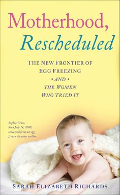 Motherhood Rescheduled - the new frontier of egg freezing and the women who have tried it. A book by Sarah Elizabeth Richards Freezing Your Eggs, How To Conceive Twins, Single Party, It Pdf, Ready For Love, Sarah Elizabeth, Ancestry Dna, Twin Boys, Kids And Parenting