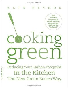 Bestseller Books Online Cooking Green: Reducing Your Carbon Footprint in the Kitchen Kate Heyhoe $13.36  - http://www.ebooknetworking.net/books_detail-073821230X.html