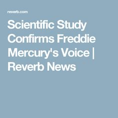Scientific Study Confirms Freddie Mercury's Voice | Reverb News