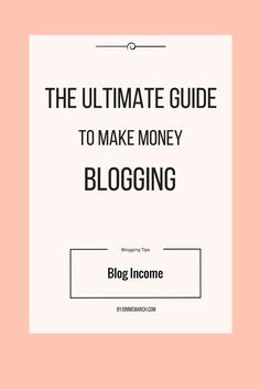 The Ultimate Guide to Making Money Blogging